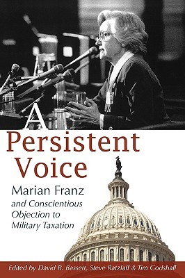 A Persistent Voice: Marian Franz and Conscientious Objection to Military Taxation Marian Franz