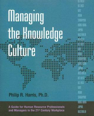Managing the Knowledge Culture: A Guide for Human Resource Professionals and Managers on the 21st Century Workplace  by  Philip R. Harris