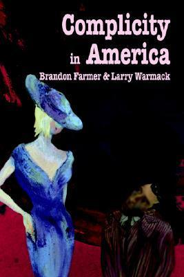 Complicity in America  by  Brandon Farmer