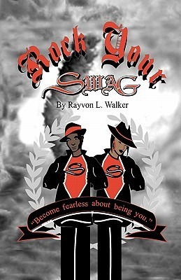 Rock Your Swag: Become Fearless about Being You Rayvon L. Walker