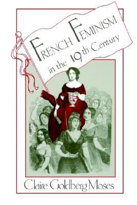 French Feminism In The Nineteenth Century Claire Goldberg Moses