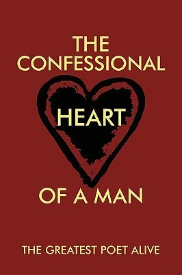 The Confessional Heart of a Man Greatest Poet Alive