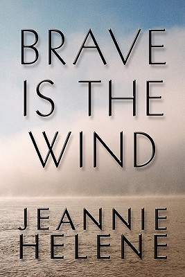 Brave Is the Wind  by  Jeannie Helene