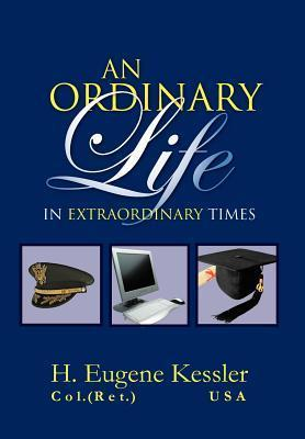 An Ordinary Life: In Extraordinary Times H. Eugene Kessler