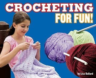 Crocheting for Fun!  by  Lisa Bullard