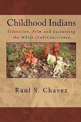 Childhood Indians: Television, Film and Sustaining the White (Sub)Conscience  by  Raul S. Chavez