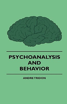 Psychoanalysis and Behavior  by  André Tridon