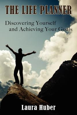 The Life Planner, Discovering Yourself and Achieving Your Goals  by  Laura Huber