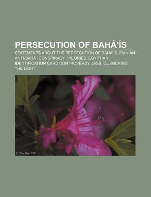 Persecution of Bah  s: Statements About the Persecution of Bah  s, Allegations of Bah  Involvement With Other Powers Books LLC