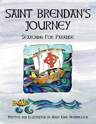 Saint Brendans Journey: Searching for Paradise  by  Mary Hendrickson