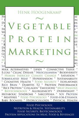 Vegetable Protein Marketing: Food Psychology, Nutrition & Health, Sustainability, Food Security, Biotechnology, Protein Applications in Meat, Food & Beverages Henk Hoogenkamp