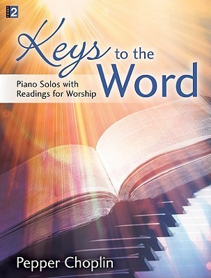 Keys to the Word: Piano Solos with Readings for Worship Pepper Choplin
