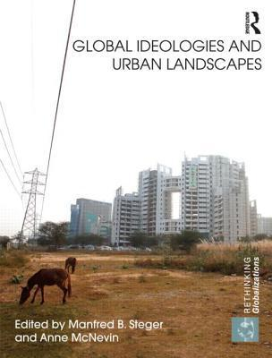 Global Ideologies and Urban Landscapes  by  Manfred B. Steger