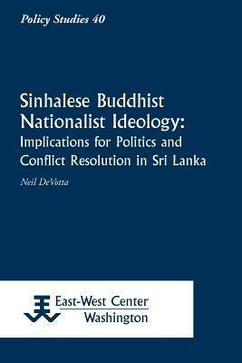 Sinhalese Buddhist Nationalist Ideology: Implications for Politics and Conflict Resolution in Sri Lanka  by  Neil Devotta