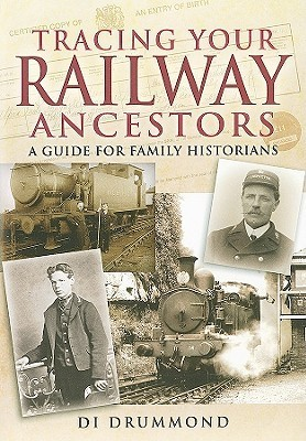 Tracing Your Railway Ancestors: A Guide for Family Historians  by  Diane K. Drummond