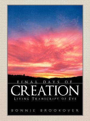 Final Days of Creation: Living Transcript of Eve  by  Bonnie Brookover