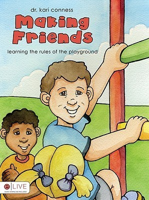 Making Friends: Learning the Rules of the Playground  by  Kari Conness