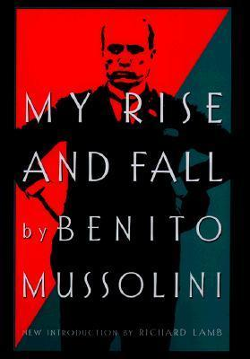 My Rise and Fall Benito Mussolini