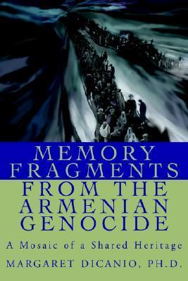 Memory Fragments from the Armenian Genocide: A Mosaic of a Shared Heritage  by  Margaret Dicanio