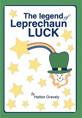 The Legend of Leprechaun Luck  by  Hatton Gravely