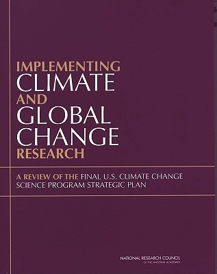 Implementing Climate and Global Change Research: A Review of the Final U.S. Climate Change Science Program Strategic Plan Committee to Review the U S Climate Chan