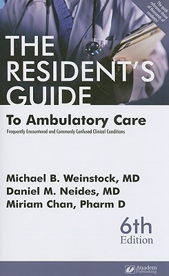 The Residents Guide to Ambulatory Care: Frequently Encountered and Commonly Confused Clinical Conditions Michael B. Weinstock