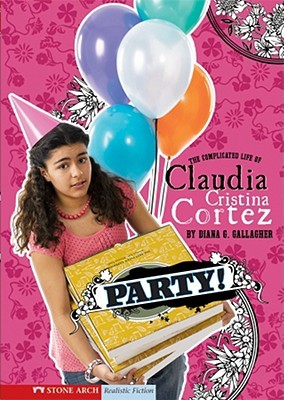 Party!: The Complicated Life of Claudia Cristina Cortez  by  Diana G. Gallagher