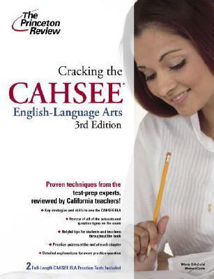 Cracking the CAHSEE: English Language Arts, 3rd Edition  by  Wendy Scheir