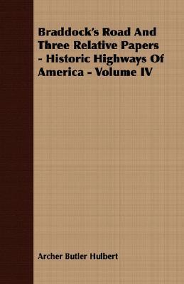 Braddocks Road and Three Relative Papers - Historic Highways of America - Volume IV  by  Archer Butler Hulbert