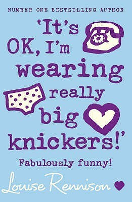 Its OK, Im Wearing Really Big Knickers (Confessions of Georgia Nicolson, #2)  by  Louise Rennison