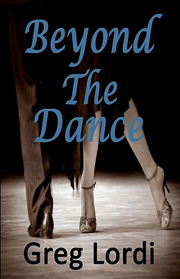 Beyond the Dance  by  Greg Lordi