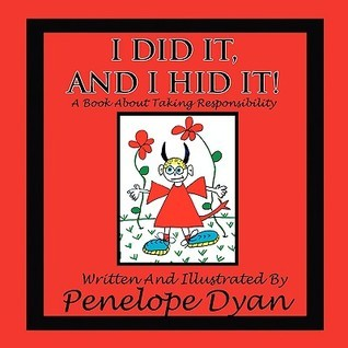 I Did It, and I Hid It! a Book about Taking Responsibility Penelope Dyan