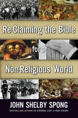 Re-Claiming the Bible for a Non-Religious World  by  John Shelby Spong