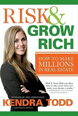 Risk & Grow Rich: How to Make Millions in Real Estate Kendra Todd