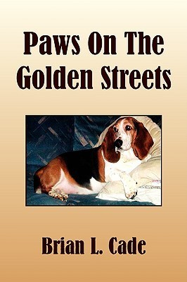Paws on the Golden Streets  by  Brian L. Cade