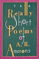 The Really Short Poems of A.R. Ammons