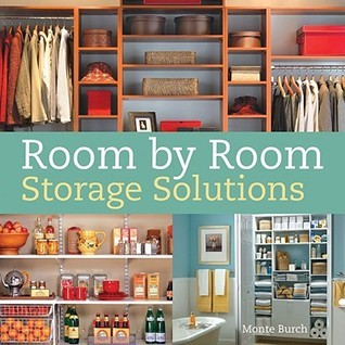Room By Room Storage Solutions  by  Monte Burch
