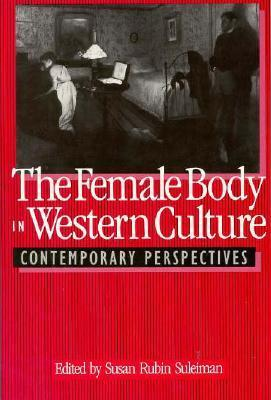 The Female Body in Western Culture: Contemporary Perspectives  by  Susan Rubin Suleiman