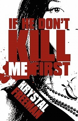 If He Dont Kill Me First  by  Krystal Freeman