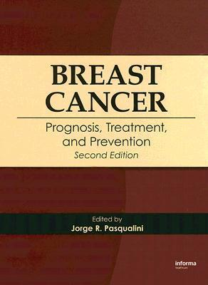 Breast Cancer: Prognosis, Treatment, and Prevention  by  Jorge R. Pasqualini