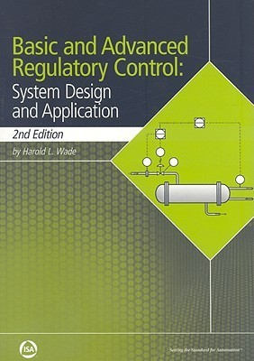 Basic And Advanced Regulatory Control: System Design And Application  by  Harold L. Wade
