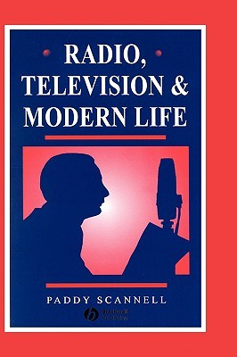 Radio Television and Modern Li  by  Paddy Scannell