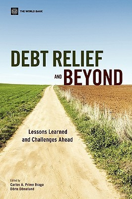 Debt Relief and Beyond: Lessons Learned and Challenges Ahead  by  Carlos A. Primo Braga