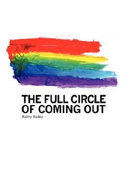 The Full Circle of Coming Out  by  Kathy Bailey