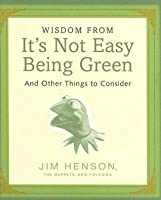 Wisdom from It's Not Easy Being Green and Other Things to Consider (Mini Book)