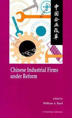 Chinese Industrial Firms Under Reform  by  William A. Byrd