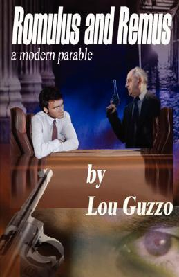 Romulus and Remus: A Modern Parable Lou Guzzo