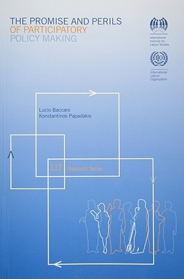 The Promis And Perils Of Participatory Policy Making: Research Series Number 117  by  Lucio Baccaro