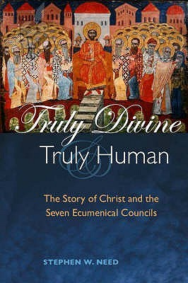 Truly Divine And Truly Human Stephen W. Need