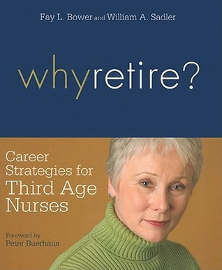 Why Retire?: Career Strategies for Third Age Nurses  by  Fay L. Bower